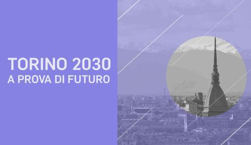 panorama di Torino con la Mole e frase: Torino 2030: a prova di futuro