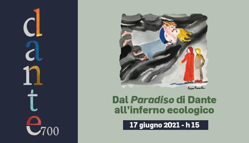 grafica Dante 700 - Dal Paradiso di Dante all'inferno ecologico